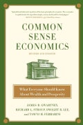 Common Sense Economics: What Everyone Should Know About Wealth and Prosperity (Hardcover)