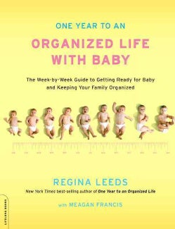 One Year to an Organized Life With Baby: From Pregnancy to Parenthood, the Week-by-Week Guide to Getting Ready fo... (Paperback)