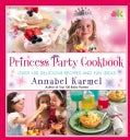Princess Party Cookbook: Over 100 Delicious Recipes and Fun Ideas (Hardcover)