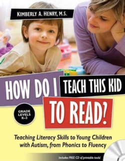 How Do I Teach This Kid to Read?: Teaching Literacy Skills to Young Children With Autism, from Phonics to Fluency: Grade Leve...