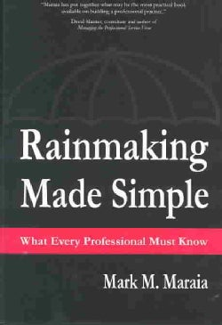 Rainmaking Made Simple: What Every Professional Must Know (Hardcover)