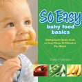 So Easy Baby Food Basics: Homemade Baby Food in Less Than 30 Minutes Per Week (Paperback)