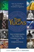 The Yugas: Keys to Understanding Man's Hidden Past, Emerging Present and Future Enilightenment (Paperback)