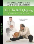 Tai Chi Ball Qigong: For Health and Martial Arts (Paperback)