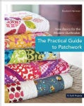 The Practical Guide to Patchwork: New Basics for the Modern Quiltmaker, 12 Quilt Projects (Paperback)