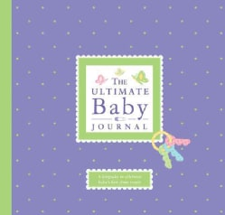 The Ultimate Baby Journal: A Keepsake for Baby's First Three Years (Hardcover)