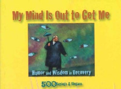 My Mind Is Out to Get Me: Humor and Wisdom in Recovery (Paperback)