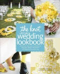 The Knot Ultimate Wedding Lookbook: More Than 1,000 Cakes, Centerpieces, Bouquets, Dresses, Decorations, and Idea... (Hardcover)