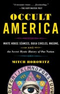 Occult America: White House Seances, Ouija Circles, Masons, and the Secret Mystic History of Our Nation (Paperback)