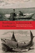 Bootleggers, Lobstermen & Lumberjacks: Fifty of the Grittiest Moments in the History of Hardscrabble New England (Paperback)