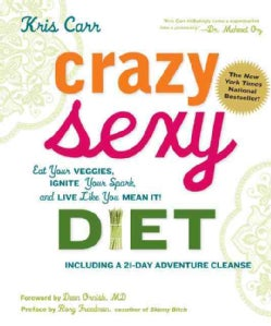 Crazy Sexy Diet: Eat Your Veggies, Ignite Your Spark, and Live Like You Mean It! (Hardcover)