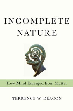 Incomplete Nature: How Mind Emerged from Matter (Hardcover)