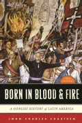 Born in Blood and Fire: A Concise History of Latin America (Paperback)