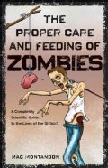 The Proper Care and Feeding of Zombies: A Completely Scientific Guide to the Lives of the Undead (Paperback)