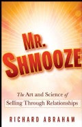 Mr. Shmooze: The Art and Science of Selling Through Relationships (Hardcover)