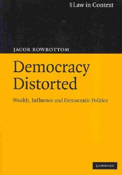 Democracy Distorted: Wealth, Influence and Democratic Politics (Paperback)