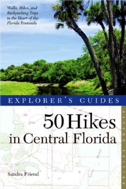 Explorer's Guides 50 Hikes in Central Florida: Walks, Hikes, and Backpacking Trips in the Heart of the Florida Pe... (Paperback)