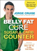 The Belly Fat Cure Sugar & Carb Counter: Discover Which Foods Will Melt Up to 9 Lbs. This Week (Paperback)
