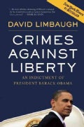Crimes Against Liberty: An Indictment of President Barack Obama (Hardcover)
