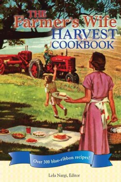 The Farmer's Wife Harvest Cookbook: Over 300 Blue-Ribbon Recipes! (Hardcover)