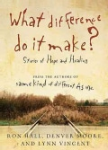 What Difference Do It Make?: Stories of Hope and Healing (Paperback)