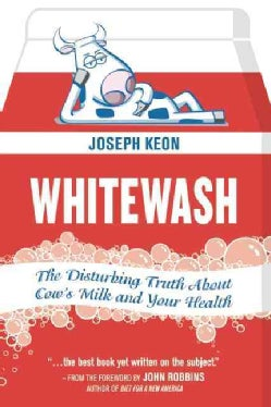Whitewash: The Disturbing Truth About Cow's Milk and Your Health (Paperback)