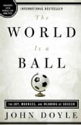 World Is a Ball: The Joy, Madness, and Meaning of Soccer (Paperback)
