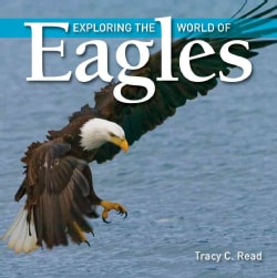 Exploring the World of Eagles (Hardcover)