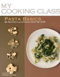 Pasta Basics: 82 Recipes Illustrated Step by Step (Paperback)