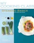 Steaming Basics: 97 Recipes Illustrated Step by Step (Paperback)