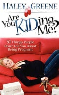 Are You Kiding Me?: 51 Things People Don't Tell You About Being Pregnant (Paperback)