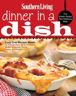 Southern Living Dinner in a Dish: One Simple Recipe, One Delicious Meal,  Easy One-Recipe Meals for Casseroles, S... (Paperback)