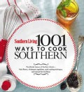 Southern Living 1001 Ways to Cook Southern: The Ultimate Treasury of Southern Classics- Fresh Flavors, Wholesome ... (Hardcover)