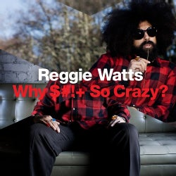 Reggie Watts - Why S*** So Crazy? (Parental Advisory)