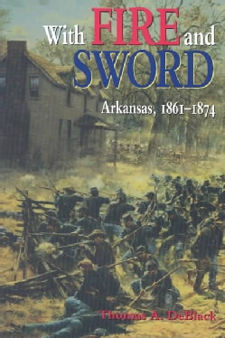 With Fire and Sword: Arkansas, 1861-1874 (Paperback)