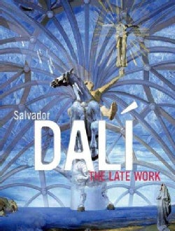 Salvador Dali: The Late Work (Hardcover)