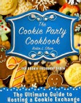 The Cookie Party Cookbook: The Ultimate Guide to Hosting a Cookie Exchange (Paperback)