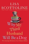 Why My Third Husband Will Be a Dog: The Amazing Adventures of an Ordinary Woman (Paperback)