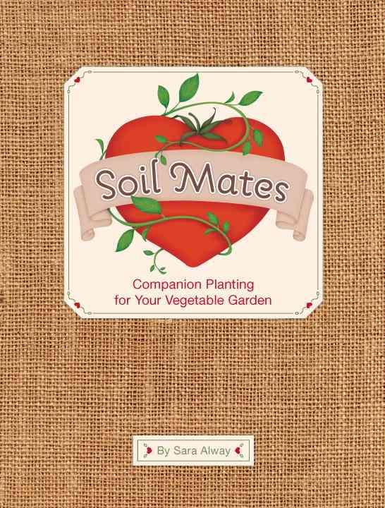 Soil Mates: Companion Planting for Your Vegetable Garden (Hardcover)