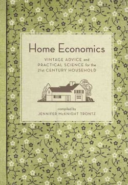 Home Economics: Vintage Advice and Practical Science for the 21st-Century Household (Hardcover)