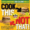 Cook This, Not That!: Easy & Awesome 350-Calorie Meals, The No-Diet Weight Loss Solution (Paperback)