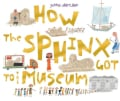 How the Sphinx Got to the Museum (Hardcover)