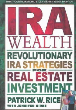 Ira Wealth: Revolutionary Ira Strategies for Real Estate Investment (Paperback)