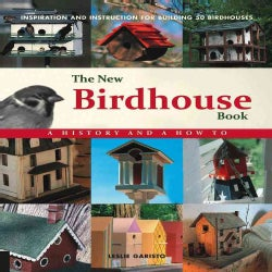 The New Birdhouse Book: A History and a How to Inspiration and Instruction for Building 50 Birdhouses (Hardcover)