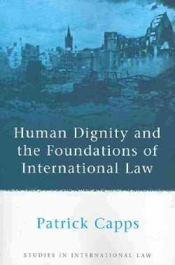 Human Dignity and the Foundations of International Law (Paperback)
