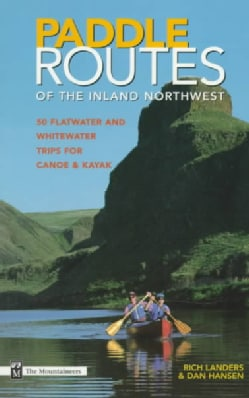 Paddle Routes of the Inland Northwest: 50 Flatwater and Whitewater Trips for Canoe & Kayak (Paperback)