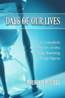 Days of Our Lives: A Complete History of the Long-Running Soap Opera (Paperback)