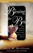 Blessing the Bridge: What Animals Teach Us About Death, Dying and Beyond (Paperback)