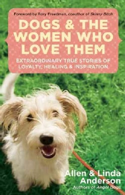 Dogs and the Women Who Love Them: Extraordinary True Stories of Loyalty, Healing, and Inspiration (Paperback)