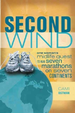 Second Wind: One Woman's Midlife Quest to Run Seven Marathons on Seven Continents (Paperback)